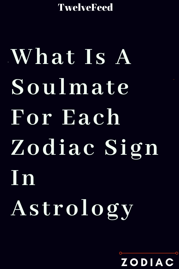 What Is A Soulmate For Each Zodiac Sign In Astrology