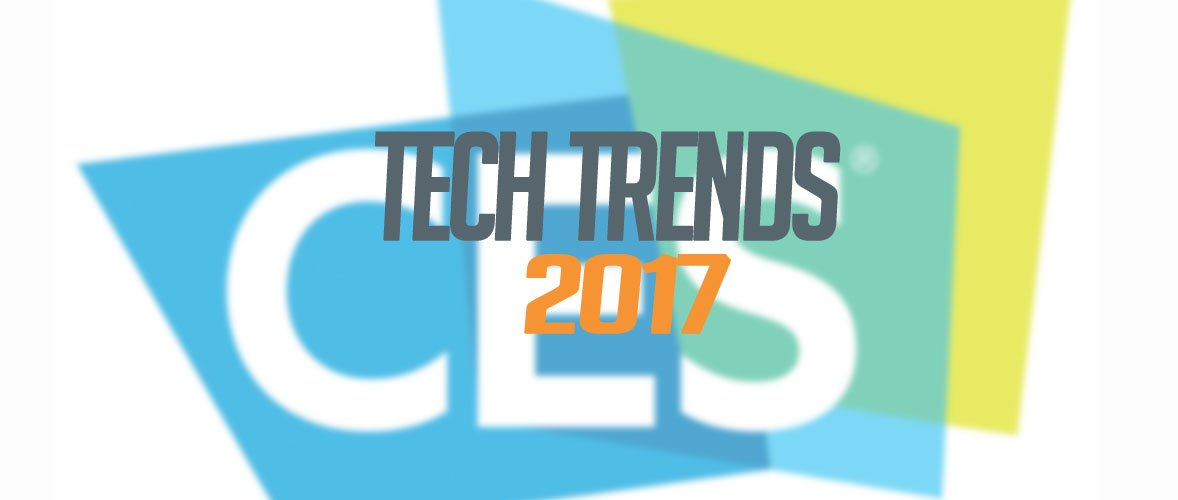 CES 2017: Tech Trends For The Year