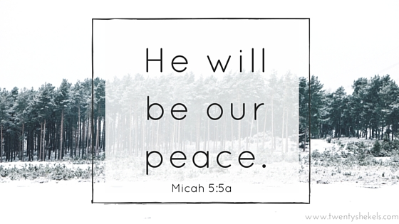He will be our peace.