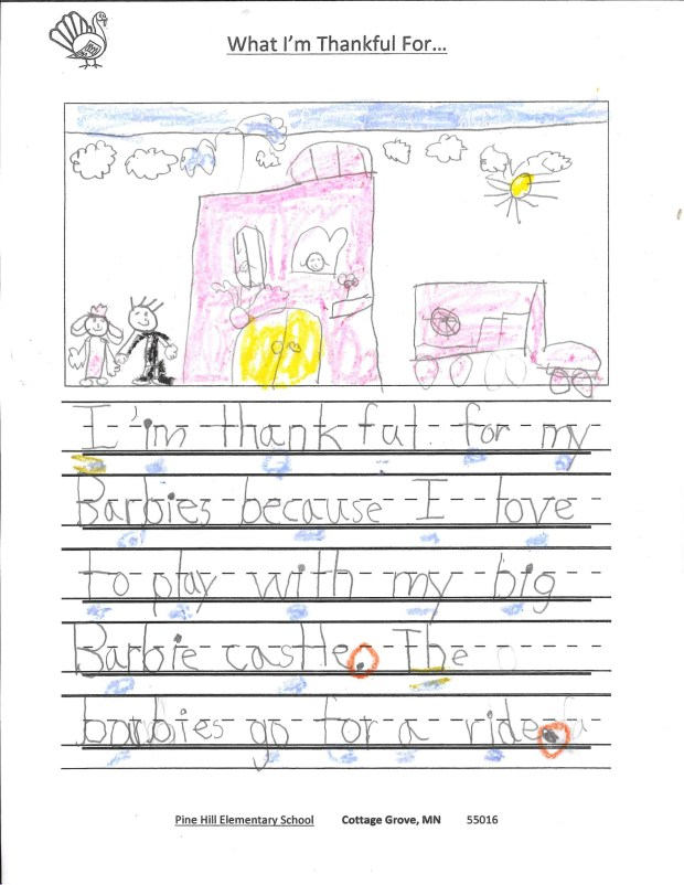 """""""I'm thankful for my Barbies because I love to play with my big Barbie castle. The Barbies go for a ride. I push the Barbie car really fast. I like the Barbie car."""" — Sofia C., Cottage Grove, Pine Hill Elementary Schoo"""