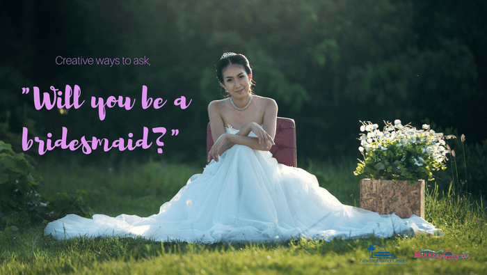 """Creative ways to ask, """"Will you be a bridesmaid?"""""""