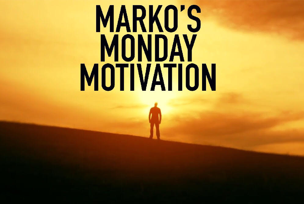 Marko's Monday Motivation: Do You, No Matter What They Say