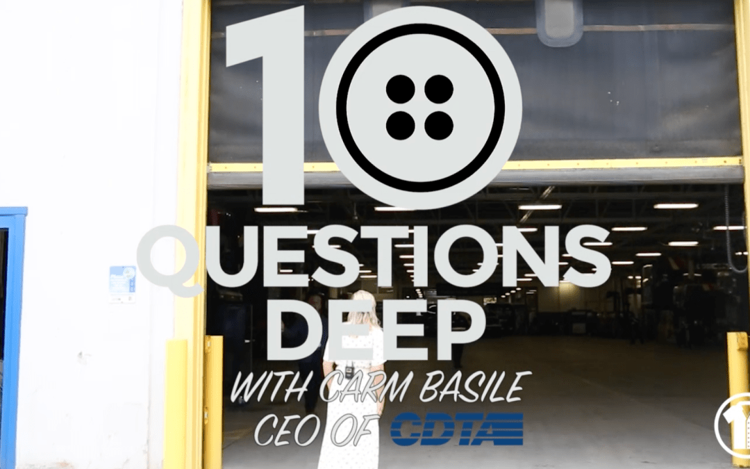 10 Questions Deep – Carm Basile (CEO of CDTA)
