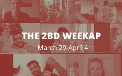 The 2BD Weekap: March 29-April 4