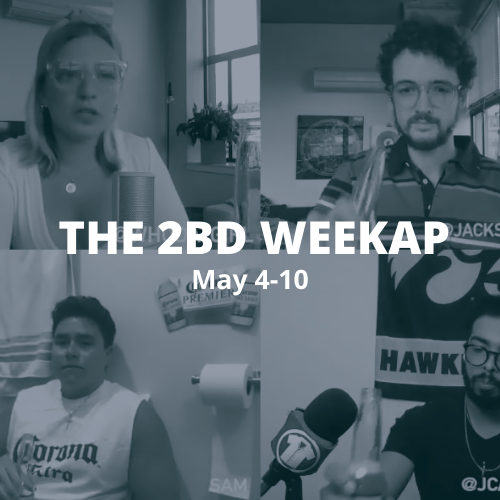 The 2BD Weekap: 5/4-5/10