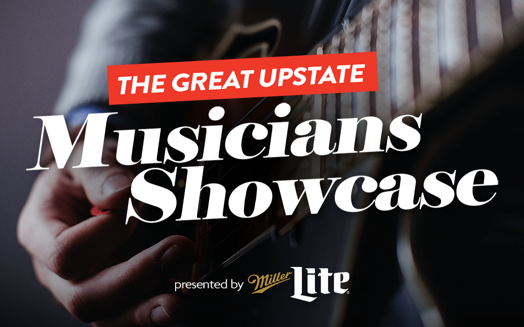TUNE INTO THE GREAT UPSTATE MUSICIANS SHOWCASE THURSDAY, FEBRUARY 11