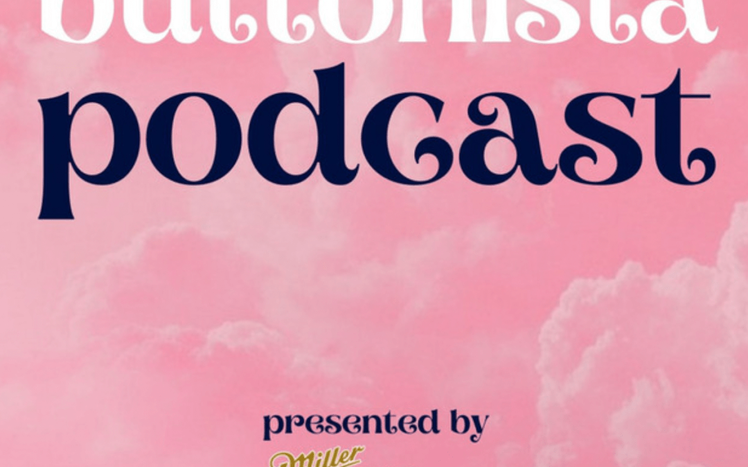 The Buttonista Podcast: When The Heels Came Off