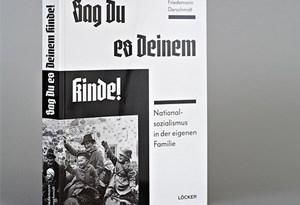 SAG DU ES DEINEM KINDE! Nationalsozialismus in der eigenen Familie