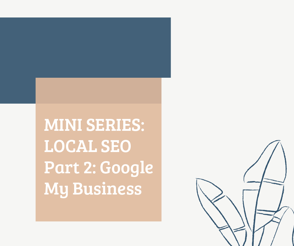 MINI SERIES Local SEO: Part 2:Setting up a Google My Business Page