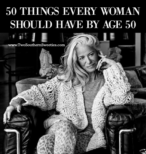 50 Things Every Woman Should Have By Age 50 While by no means complete, this is a very insightful list of possible goals for women. | 50 plus | over 50 | midlife | menopause | second act | women over 50 |