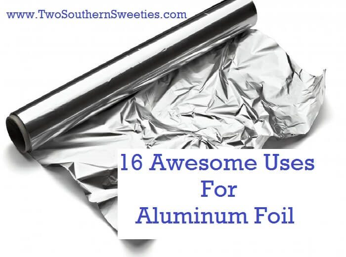 16 Awesome Uses For Aluminum Foil,