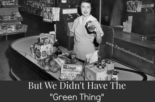 But We Didn't Have The Green Thing Back In Our Day