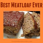 Best Meatloaf Ever