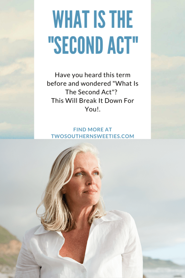 "Have you been wondering ""What in the world is this whole ""Second Act"" thing? Well I am going to break it down for you in this post! midlife, second life, life after 50"