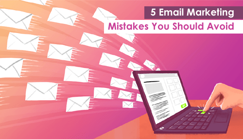 5 Email Marketing Mistakes You Should Avoid