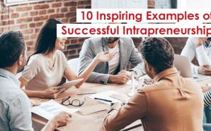10 Inspiring Examples of Successful Intrapreneurship