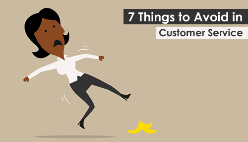 7 Things to Avoid in Customer Service