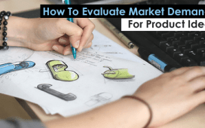 How To Evaluate Market Demand For Product Idea