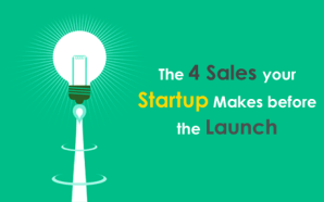 The 4 Sales your Startup Makes before the Launch