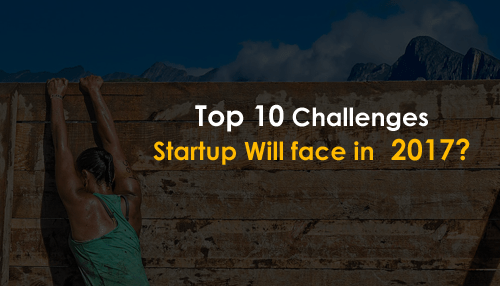 Top 10 Challenges Startup Will face in 2017?