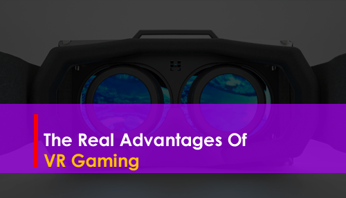 The Real Advantages Of VR Gaming