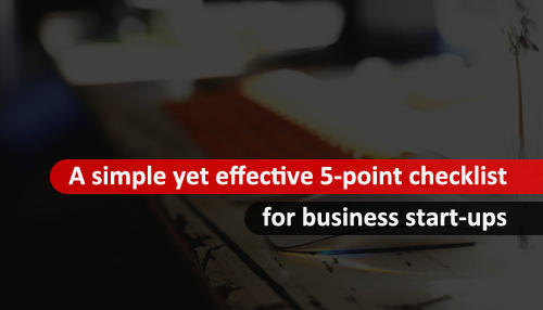 A simple yet effective 5-point checklist for business start-ups