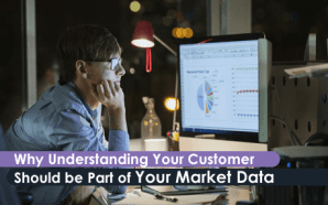 Why Understanding Your Customer Should be Part of Your Market…