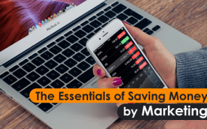 The Essentials of Saving Money by Marketing