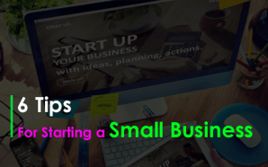6 Tips For Starting a Small Business