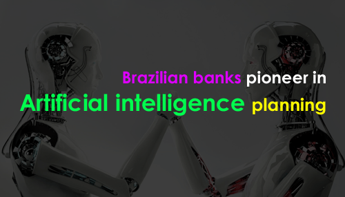 Brazilian banks pioneer in artificial intelligence planning