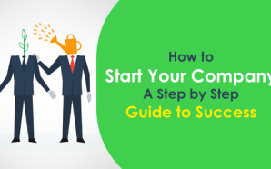 How to Start Your Company: A Step by Step Guide…