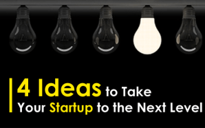 4 Ideas to Take Your Startup to the Next Level