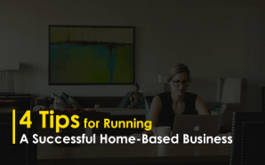 4 Tips for Running a Successful Home-Based Business