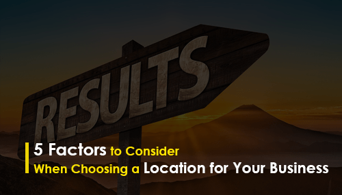 5 Factors to Consider When Choosing a Location for Your Business