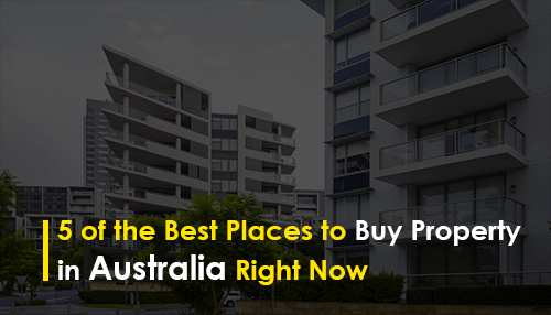 5 of the Best Places to Buy Property in Australia Right Now