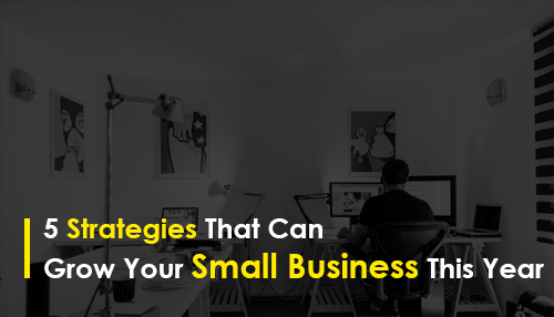 5 Strategies That Can Grow Your Small Business This Year