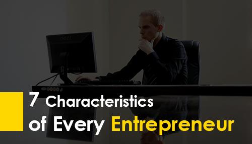 7 Characteristics of Every Entrepreneur