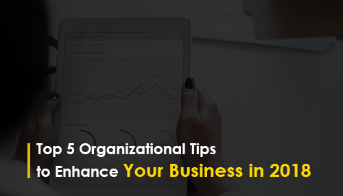Top 5 Organizational Tips to Enhance Your Business in 2018