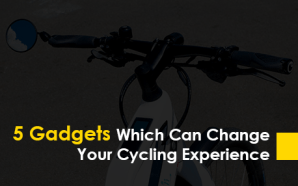 5 Gadgets Which Can Change Your Cycling Experience