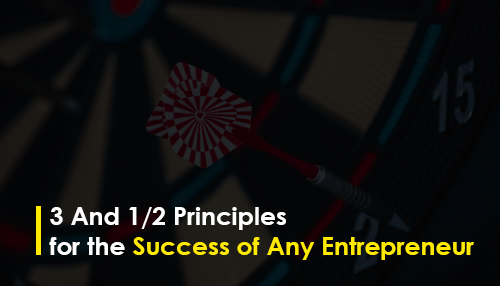 3 And 1/2 Principles for the Success of Any Entrepreneur