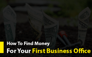How To Find Money For Your First Business Office