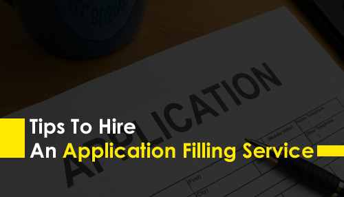 Tips To Hire An Application Filling Service
