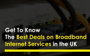 Get To Know The Best Deals on Broadband Internet Services…