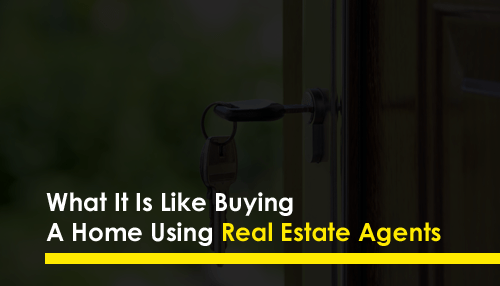 What It Is Like Buying A Home Using Real Estate Agents