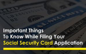Important Things To Know While Filing Your Social Security Card…