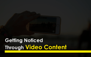 Getting Noticed Through Video Content