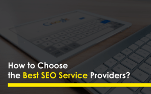 How to Choose the Best SEO Service Providers?