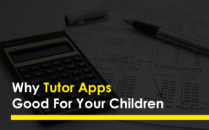 Why Tutor Apps Good For Your Children