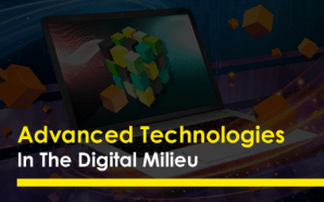 Advanced Technologies In The Digital Milieu
