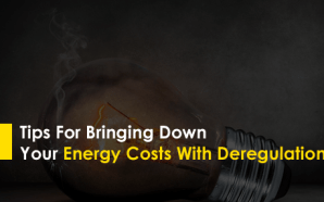 Tips For Bringing Down Your Energy Costs With Deregulation